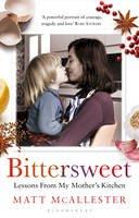 McAllester, Matt - Bittersweet: Lessons from My Mother's Kitchen - 9781408809600 - V9781408809600