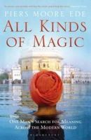 Ede, Piers Moore - All Kinds of Magic: One Man's Search for Meaning Across the Modern World - 9781408809624 - V9781408809624