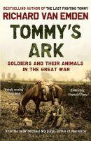 Richard Van Emden - Tommy's Ark: Soldiers and Their Animals in the Great War. Richard Van Emden - 9781408810071 - V9781408810071