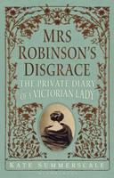 Summerscale, Kate - Mrs Robinson's Disgrace: The Private Diary of a Victorian Lady - 9781408815632 - KRA0011410