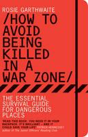 Garthwaite, Rosie - How to Avoid Being Killed in a Warzone - 9781408816820 - V9781408816820
