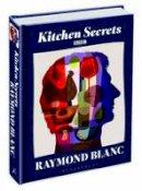 Raymond Blanc - Kitchen Secrets. by Raymond Blanc - 9781408816875 - V9781408816875