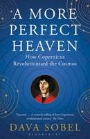 Sobel, Dava - A More Perfect Heaven: How Copernicus Revolutionised the Cosmos - 9781408822388 - 9781408822388
