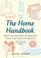 Simhon, Rachel - Home Handbook: Quick and Easy Ways to Keep Your Home Tidy, Clean and Beautiful - 9781408825570 - KTJ0040753
