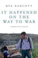 Barcott, Rye - It Happened on the Way to War - 9781408828236 - V9781408828236
