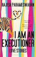 Parameswaran, Rajesh - I Am An Executioner Love Stories - 9781408831144 - V9781408831144