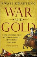 Kwarteng, Kwasi - War and Gold: A Five-Hundred-Year History of Empires, Adventures and Debt - 9781408831687 - V9781408831687