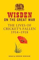 - - Wisden on the Great War: The Lives of Cricket's Fallen 1914-1918 - 9781408832356 - V9781408832356