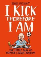 Alan Tyers, Beach, Ronnie Matthews - I Kick Therefore I Am - 9781408832769 - KRA0009904