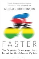 Hutchinson, Michael - Faster: The Obsession, Science and Luck Behind the World's Fastest Cyclists - 9781408837771 - V9781408837771