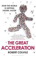Colvile, Robert - The Great Acceleration: How the World is Getting Faster, Faster - 9781408840078 - V9781408840078