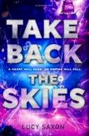 Saxon, Lucy - Take Back the Skies - 9781408847565 - V9781408847565