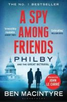 Macintyre, Ben - A Spy Among Friends: Philby and the Great Betrayal - 9781408851784 - V9781408851784