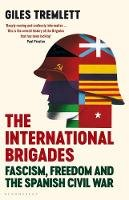 Tremlett, Giles - The International Brigades: Fascism, Freedom and the Spanish Civil War (Spanish Civvil War) - 9781408853993 - 9781408853993
