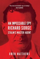 Matthews, Owen - An Impeccable Spy: Richard Sorge, Stalin's Master Agent - 9781408857793 - V9781408857793