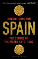 Goodwin, Robert - Spain: The Centre of the World 1519-1682 - 9781408862285 - V9781408862285