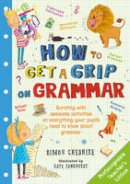 Cheshire, Simon - How to Get a Grip on Grammar - 9781408862568 - V9781408862568