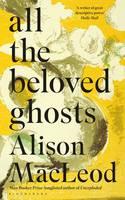 Macleod, Alison - All the Beloved Ghosts - 9781408863756 - V9781408863756