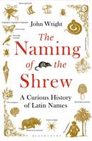 Wright, John - The Naming of the Shrew: A Curious History of Latin Names - 9781408865552 - V9781408865552