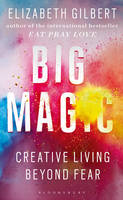 Gilbert, Elizabeth - Big Magic: Creative Living Beyond Fear - 9781408866757 - 9781408866757