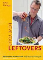 Fearnley-Whittingstall, Hugh - River Cottage Love Your Leftovers: Recipes for the Resourceful Cook - 9781408869253 - V9781408869253
