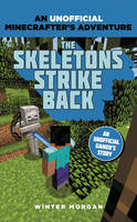Morgan, Winter - Minecrafters: The Skeletons Strike Back: An Unofficial Gamer's Adventure - 9781408869680 - V9781408869680