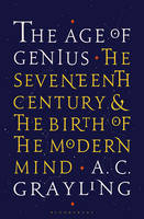 Grayling, A. C. - The Age of Genius: The Seventeenth Century and the Birth of the Modern Mind - 9781408870020 - V9781408870020