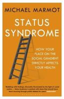 MARMOT MICHAEL - Status Syndrome: How Your Place on the Social Gradient Directly Affects Your Health - 9781408872680 - V9781408872680