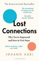 Hari, Johann - Lost Connections: Uncovering the Real Causes of Depression - and the Unexpected Solutions - 9781408878729 - 9781408878729