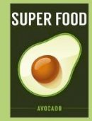- Superfood: Avocado (Superfoods) - 9781408887141 - V9781408887141