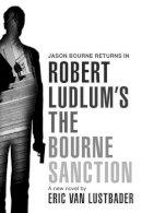 Van Lustbader, Eric - Robert Ludlum's THE BOURNE SANCTION - 9781409100492 - KRF0037589
