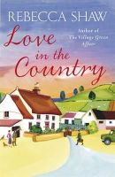 Rebecca Shaw - Love in the Country - 9781409102069 - KEX0276242