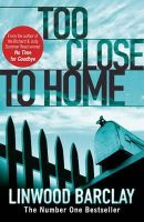 Barclay, Linwood - Too Close to Home:; A Thriller [PB,2009] - 9781409102090 - KIN0007061