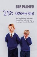 Sue Palmer - 21st Century Boys: How Modern Life is Driving Them Off the Rails and How We Can Get Them Back on Track - 9781409103387 - V9781409103387