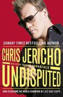 Jericho, Chris - Undisputed: How to Become World Champion in 1,372 Easy Steps - 9781409103547 - V9781409103547