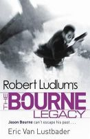 Ludlum, Robert, Van Lustbader, Eric - Robert Ludlum's The Bourne Legacy (Bourne 4) - 9781409117643 - V9781409117643