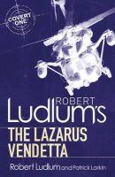 Robert Ludlum,Patrick Larkin - Robert Ludlum's The Lazarus Vendetta - 9781409119791 - KEC0016147