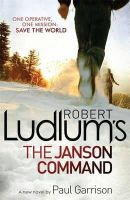 Ludlum, Robert, Garrison, Paul - Robert Ludlum's The Janson Command - 9781409120254 - KCG0004506