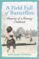 Penfold, Rosemary - A Field Full of Butterflies: Memories of a Romany Childhood - 9781409120957 - KIN0032096