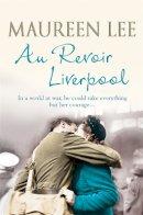 Lee, Maureen - Au Revoir Liverpool - 9781409121091 - KRA0010844