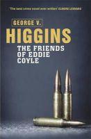 Higgins, George V. - The Friends of Eddie Coyle - 9781409127628 - V9781409127628