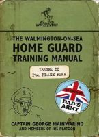 Mainwaring, Captain George - The Walmington-on-Sea Home Guard Training Manual - 9781409128212 - V9781409128212