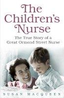 MacQueen, Susan - The Children's Nurse: The True Story of a Great Ormond Street Nurse - 9781409129172 - V9781409129172
