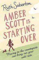 Saberton, Ruth - Amber Scott is Starting Over - 9781409135500 - 9781409135500