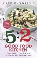Harrison, Kate - The 5:2 Good Food Kitchen: More Healthy and Delicious Recipes for Everyone, Everyday - 9781409152613 - V9781409152613