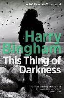 Bingham, Harry - This Thing of Darkness: Fiona Griffiths Crime Thriller Series Book 4 - 9781409152729 - V9781409152729