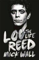 Wall, Mick - Lou Reed: The Life - 9781409153047 - V9781409153047