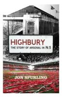 Spurling, Jon - Highbury: The Story of Arsenal in N.5 - 9781409153061 - V9781409153061