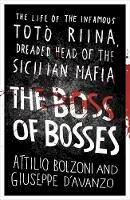 Bolzoni, Attilio, D'Avanzo, Giuseppe - The Boss of Bosses: The Life of the Infamous Toto Riina Dreaded Head of the Sicilian Mafia - 9781409153801 - V9781409153801