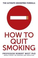 West, Professor Robert - How To Quit Smoking: The Ultimate SmokeFree Formula - 9781409158462 - V9781409158462